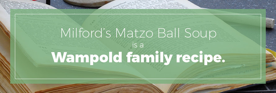 milford's on third's matzo ball soup is a wampold family recipe