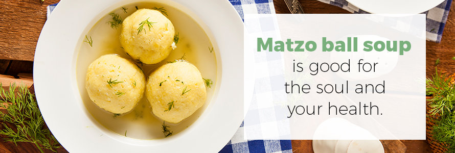 matzo ball soup is good for the soul and your health