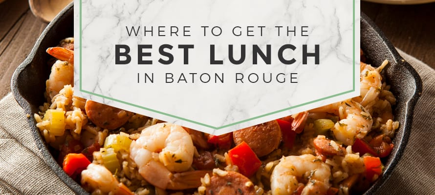Where To Get Best Lunch In Baton Rouge