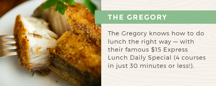 The Gregory Knows How To Do Lunch Right Way With A Fixed Price Offer This Idea Takes Form Of Their Famous 15 Express Daily Special