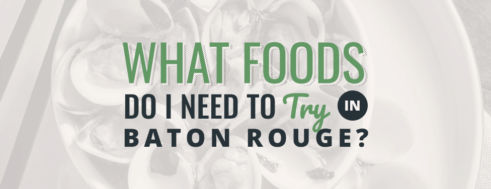 What Foods Do I Need to Try in Baton Rouge? | Milford's on Third